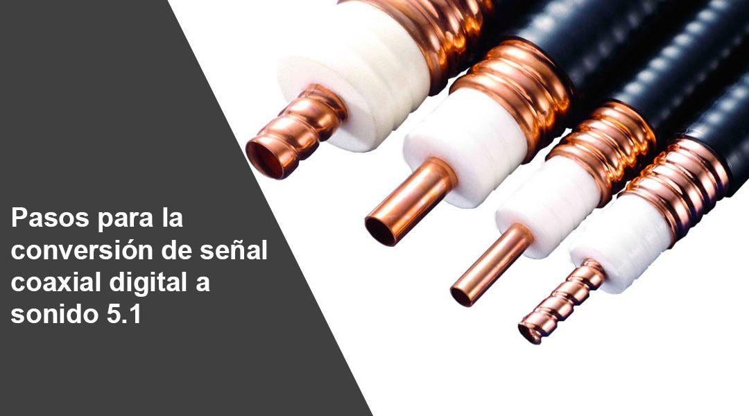 Pasos para la conversión de señal coaxial digital a sonido 5.1